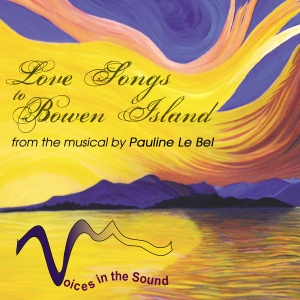 Love Songs to Bowen Island from the musical by Pauline Le Bel